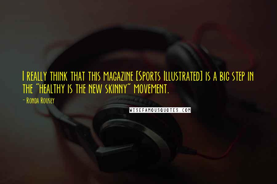 """Ronda Rousey quotes: I really think that this magazine [Sports Illustrated] is a big step in the """"healthy is the new skinny"""" movement."""