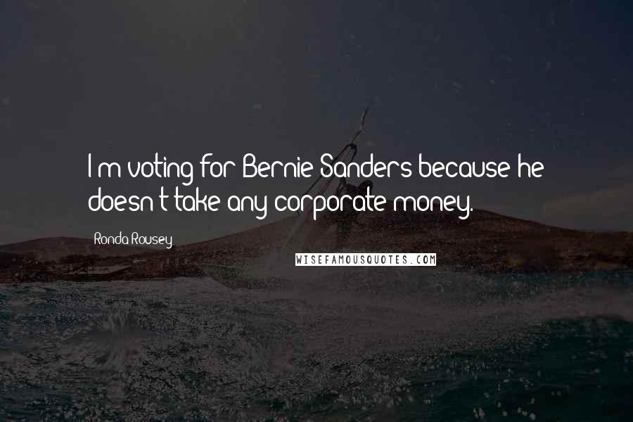 Ronda Rousey quotes: I'm voting for Bernie Sanders because he doesn't take any corporate money.