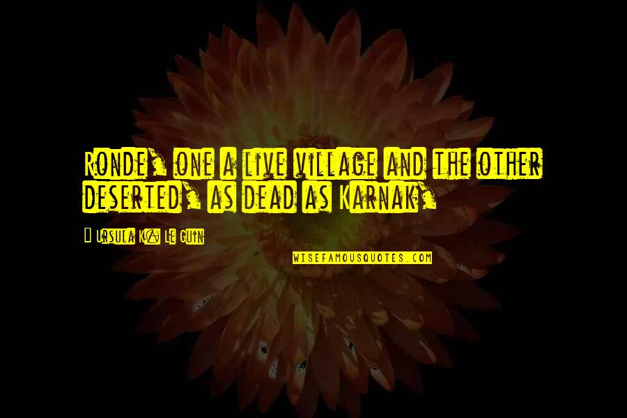 Ronde Quotes By Ursula K. Le Guin: Ronde, one a live village and the other