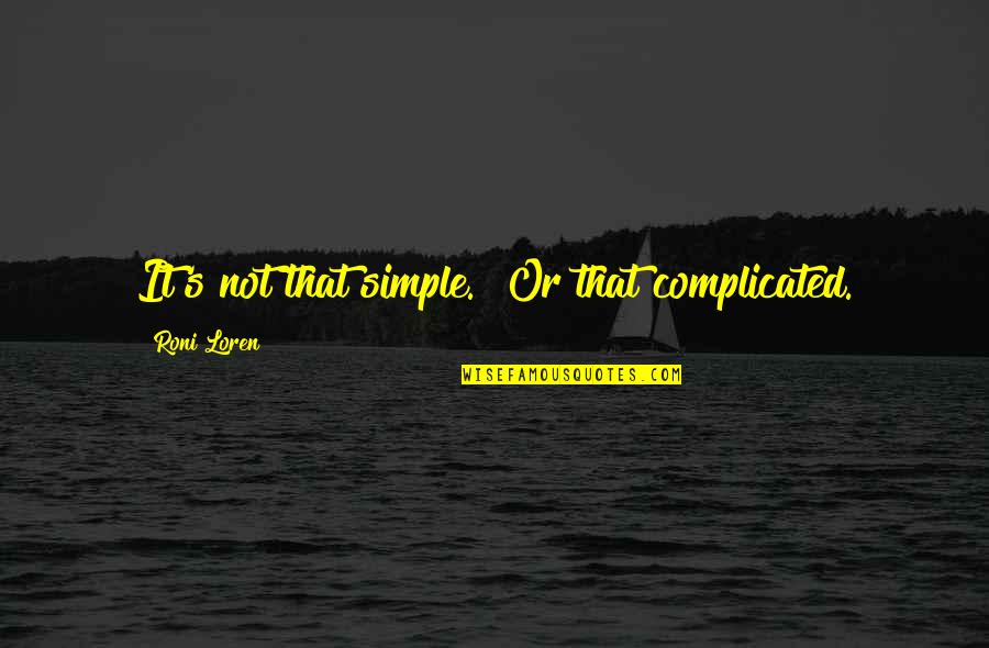 "Roni Loren Quotes By Roni Loren: It's not that simple.""""Or that complicated."
