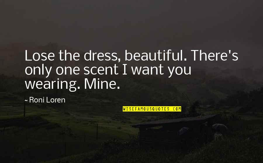 Roni Loren Quotes By Roni Loren: Lose the dress, beautiful. There's only one scent