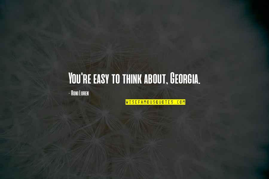 Roni Loren Quotes By Roni Loren: You're easy to think about, Georgia.