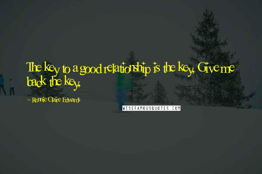Ronnie Claire Edwards quotes: The key to a good relationship is the key. Give me back the key.