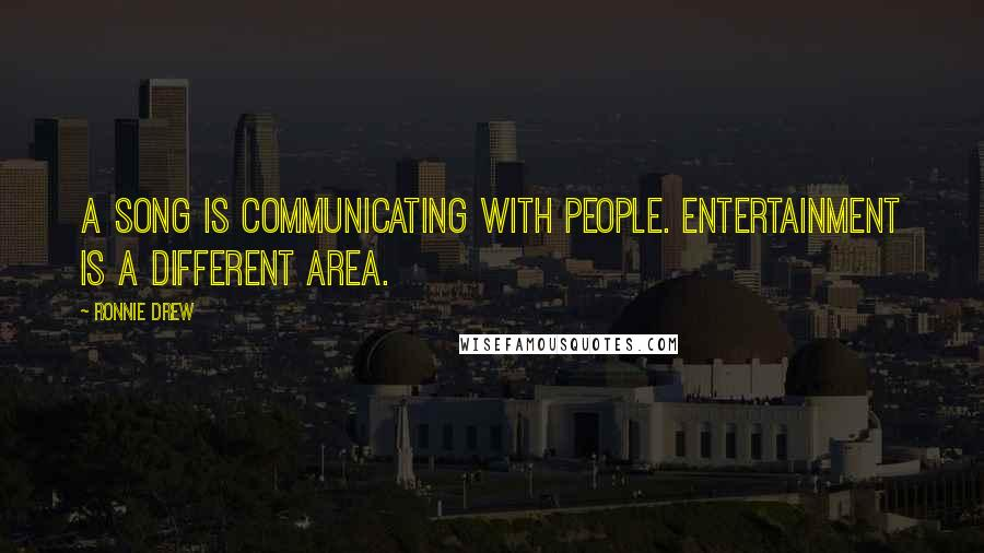 Ronnie Drew quotes: A song is communicating with people. Entertainment is a different area.