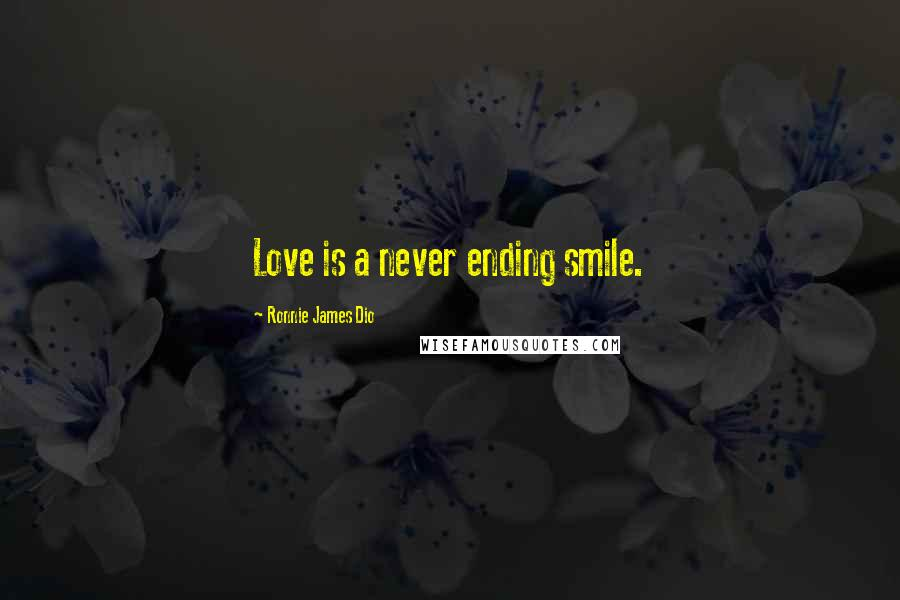 Ronnie James Dio quotes: Love is a never ending smile.