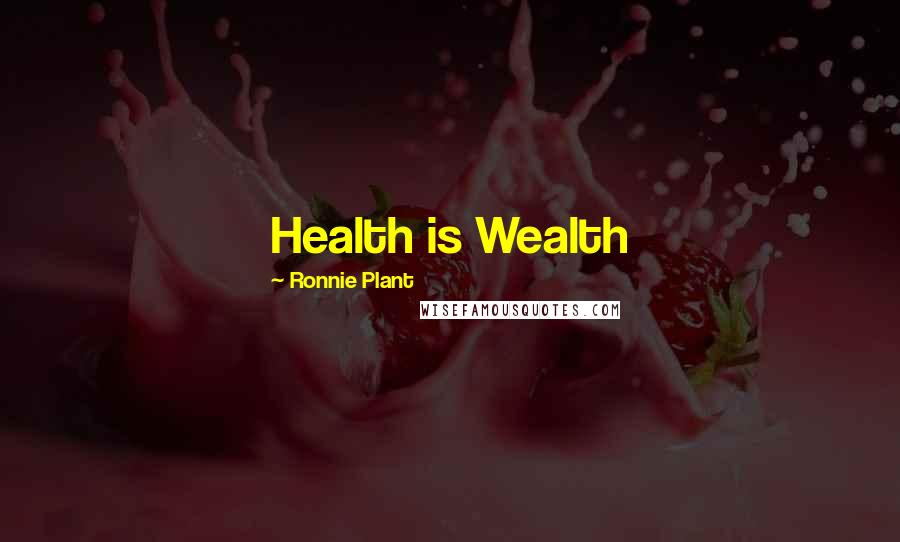 Ronnie Plant quotes: Health is Wealth
