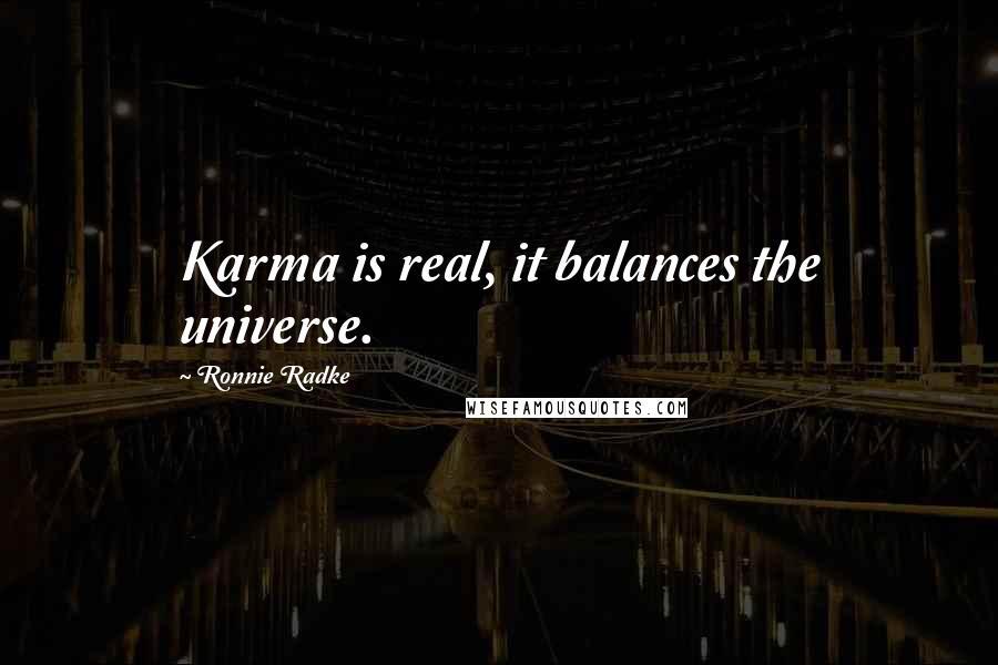 Ronnie Radke quotes: Karma is real, it balances the universe.