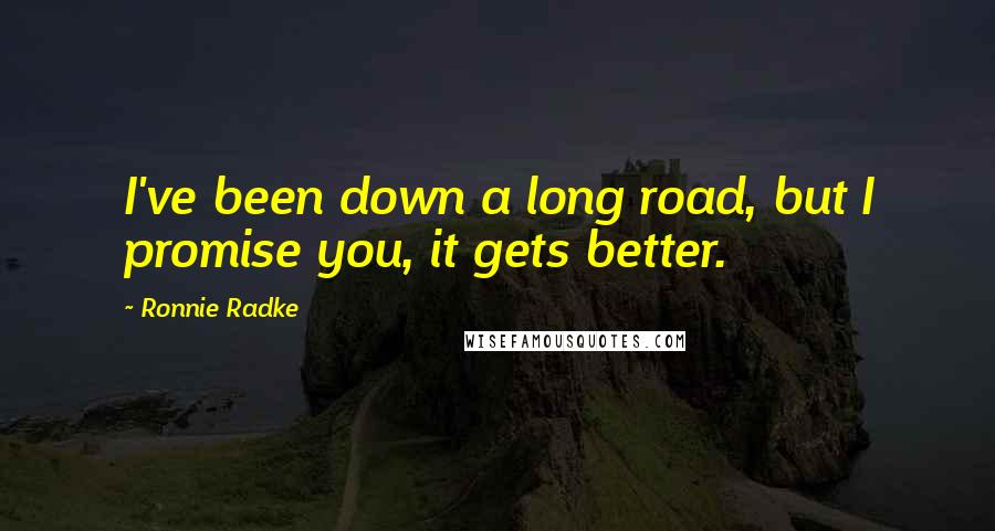 Ronnie Radke quotes: I've been down a long road, but I promise you, it gets better.
