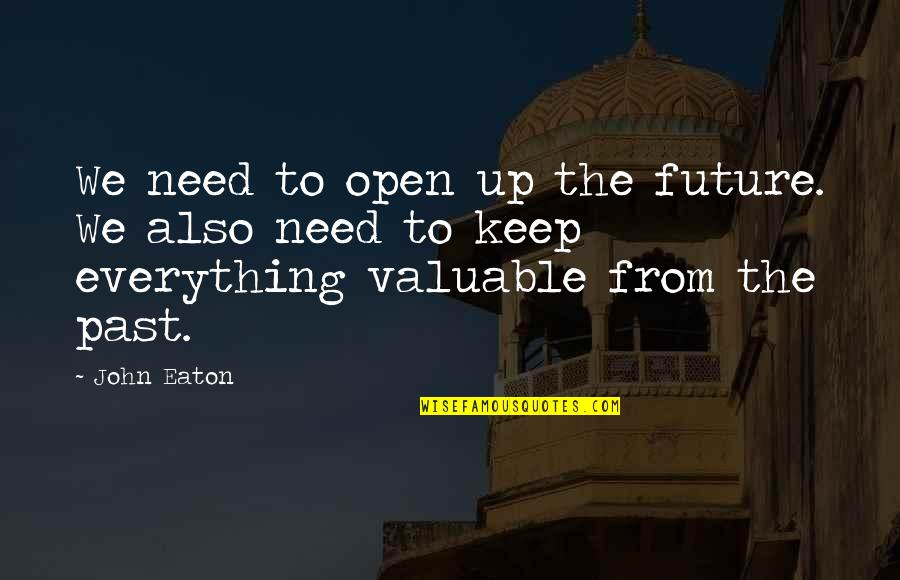 Rookie Smarts Quotes By John Eaton: We need to open up the future. We