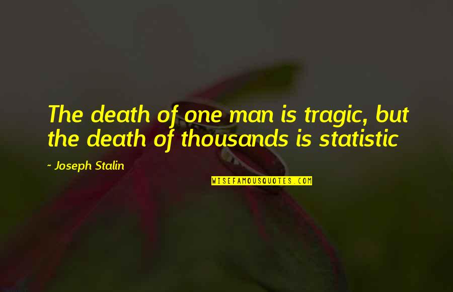 Rookie Smarts Quotes By Joseph Stalin: The death of one man is tragic, but