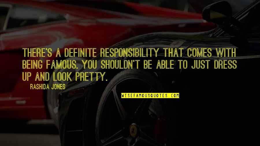 Rookie Smarts Quotes By Rashida Jones: There's a definite responsibility that comes with being