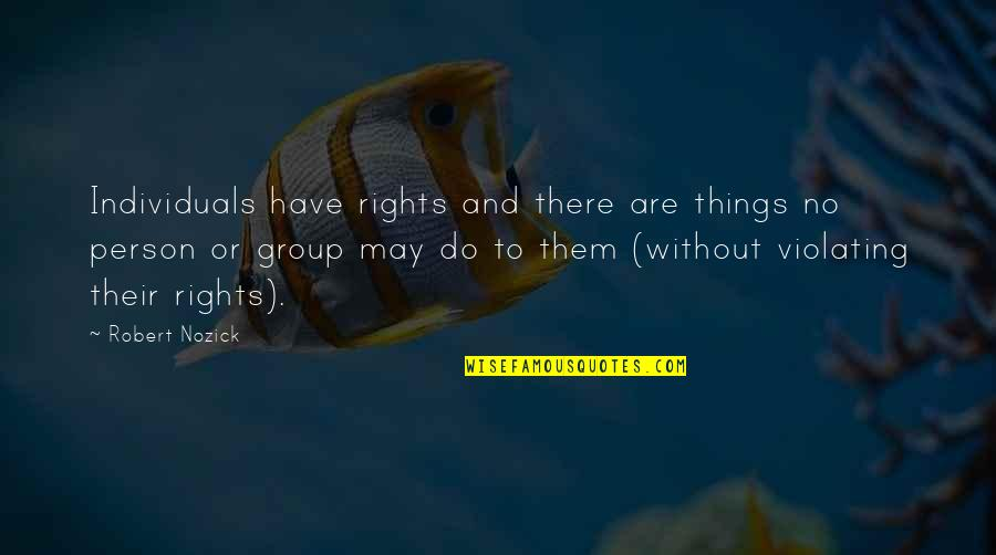 Rookie Smarts Quotes By Robert Nozick: Individuals have rights and there are things no