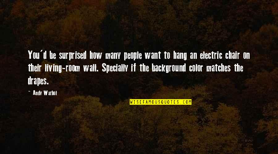 Room Wall Quotes By Andy Warhol: You'd be surprised how many people want to