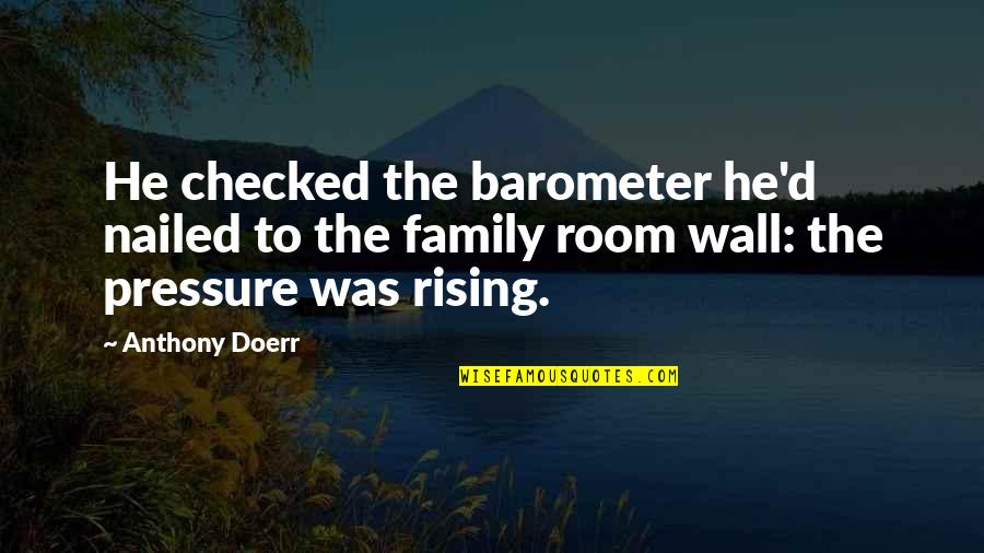 Room Wall Quotes By Anthony Doerr: He checked the barometer he'd nailed to the