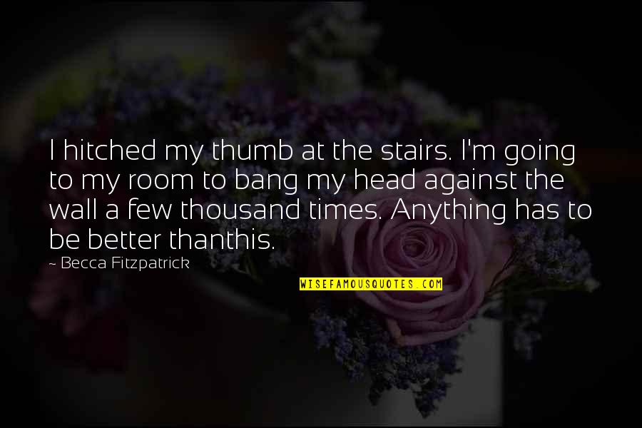 Room Wall Quotes By Becca Fitzpatrick: I hitched my thumb at the stairs. I'm