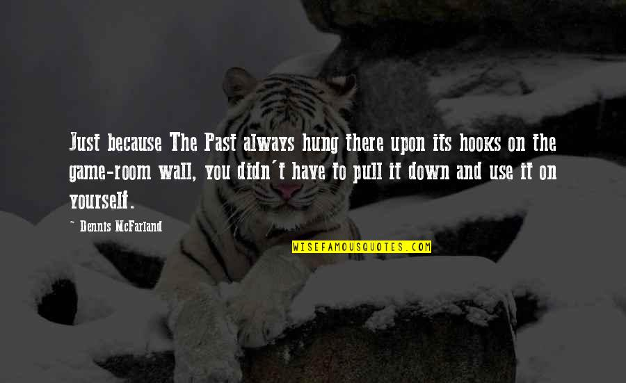 Room Wall Quotes By Dennis McFarland: Just because The Past always hung there upon