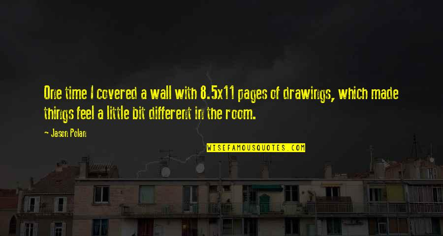 Room Wall Quotes By Jason Polan: One time I covered a wall with 8.5x11