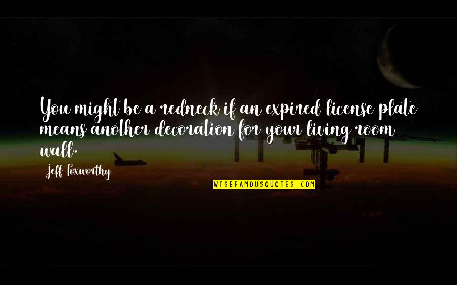 Room Wall Quotes By Jeff Foxworthy: You might be a redneck if an expired