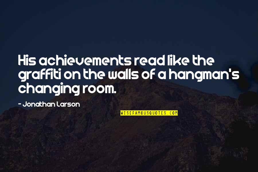 Room Wall Quotes By Jonathan Larson: His achievements read like the graffiti on the
