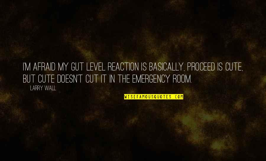 Room Wall Quotes By Larry Wall: I'm afraid my gut level reaction is basically,