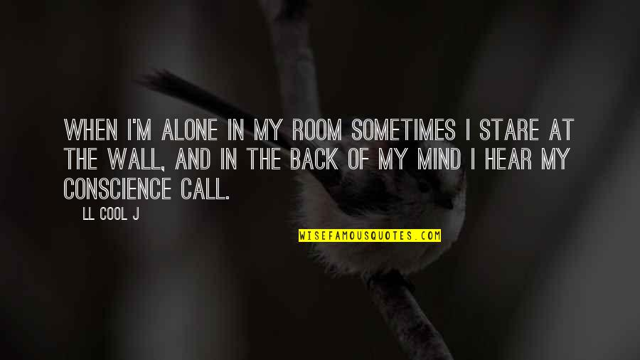 Room Wall Quotes By LL Cool J: When I'm alone in my room sometimes I