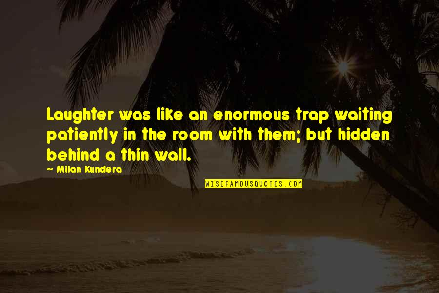 Room Wall Quotes By Milan Kundera: Laughter was like an enormous trap waiting patiently