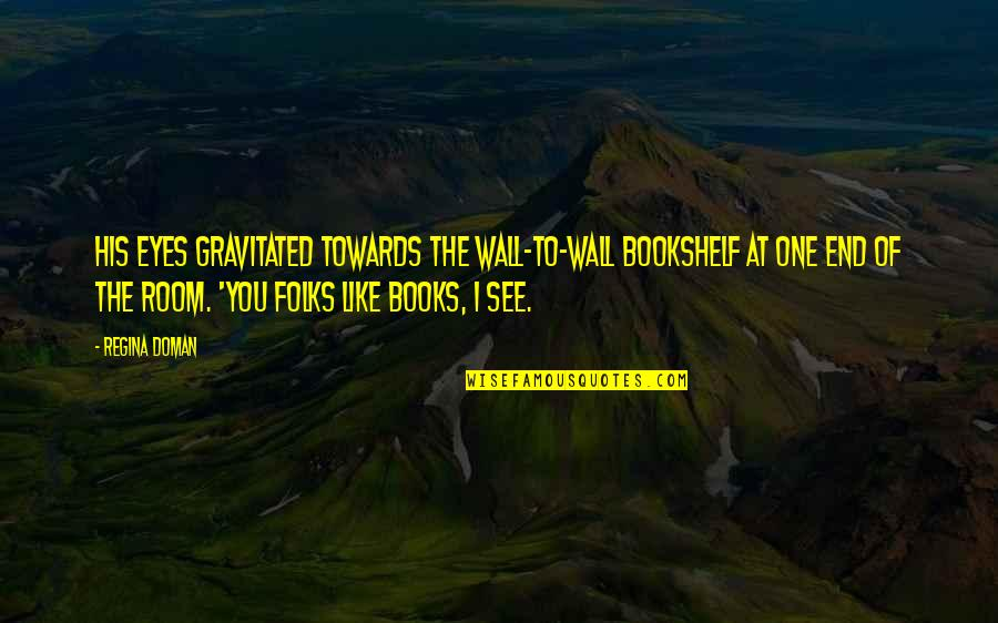 Room Wall Quotes By Regina Doman: His eyes gravitated towards the wall-to-wall bookshelf at