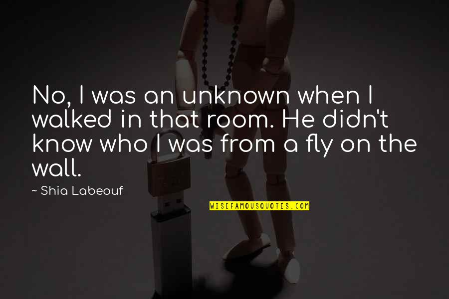Room Wall Quotes By Shia Labeouf: No, I was an unknown when I walked