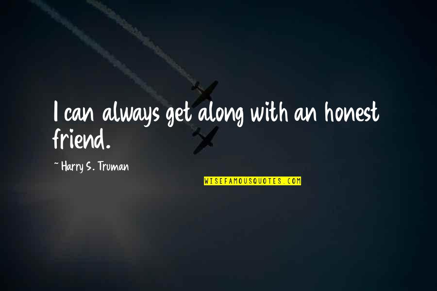 Roommate Birthday Quotes By Harry S. Truman: I can always get along with an honest