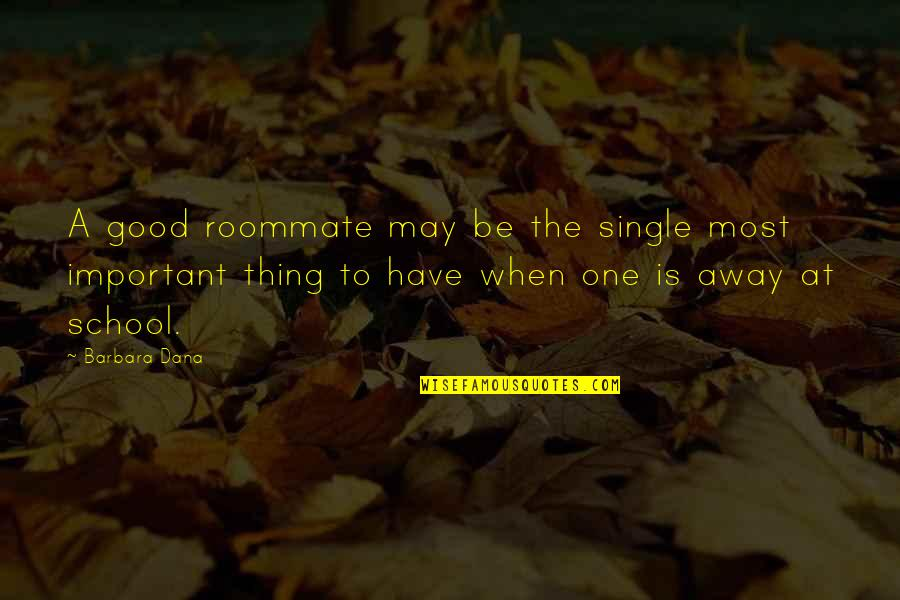 Roommate Quotes By Barbara Dana: A good roommate may be the single most