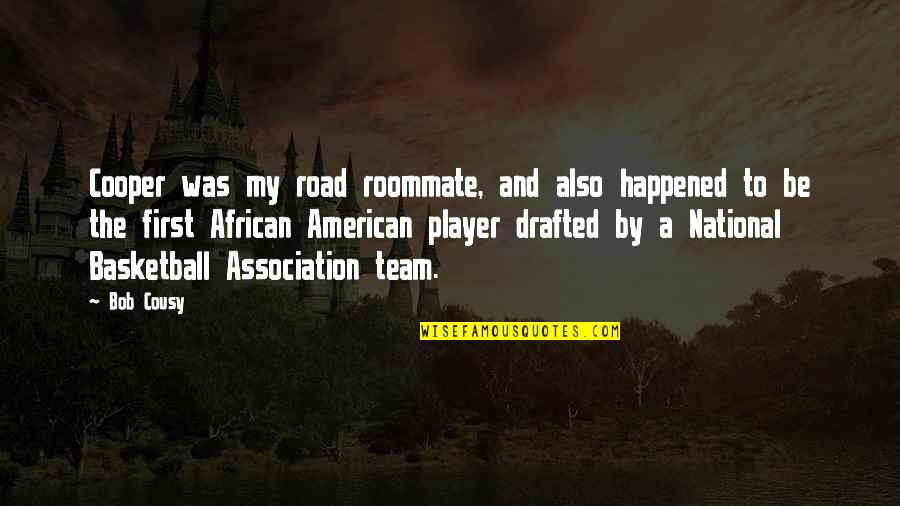 Roommate Quotes By Bob Cousy: Cooper was my road roommate, and also happened