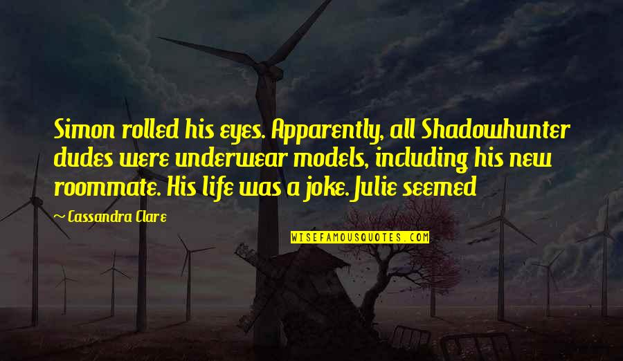 Roommate Quotes By Cassandra Clare: Simon rolled his eyes. Apparently, all Shadowhunter dudes