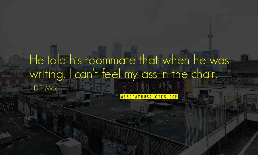 Roommate Quotes By D.T. Max: He told his roommate that when he was