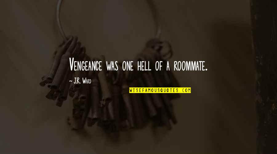 Roommate Quotes By J.R. Ward: Vengeance was one hell of a roommate.