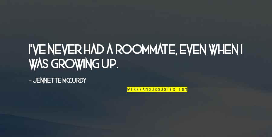Roommate Quotes By Jennette McCurdy: I've never had a roommate, even when I