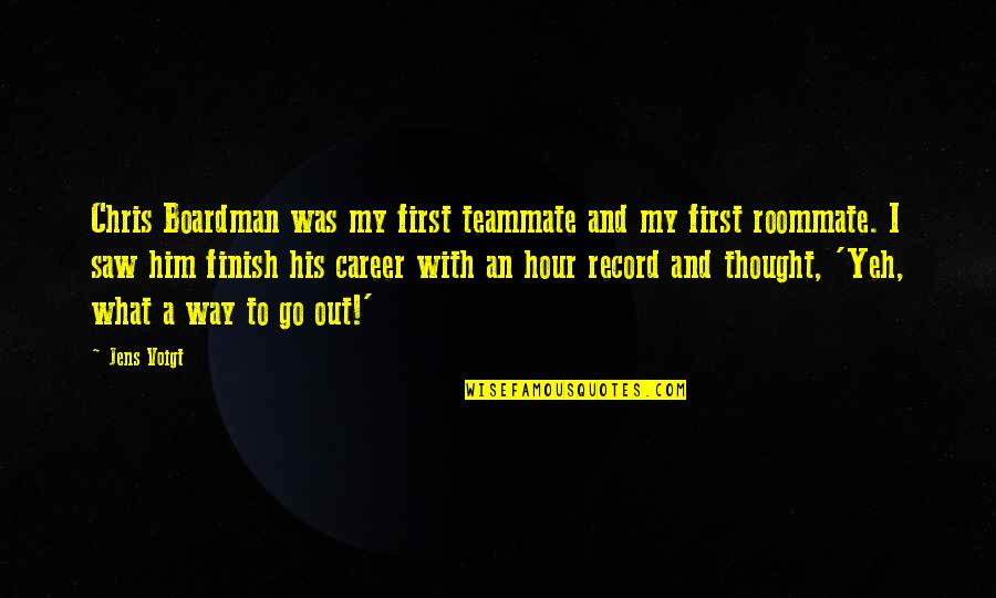 Roommate Quotes By Jens Voigt: Chris Boardman was my first teammate and my
