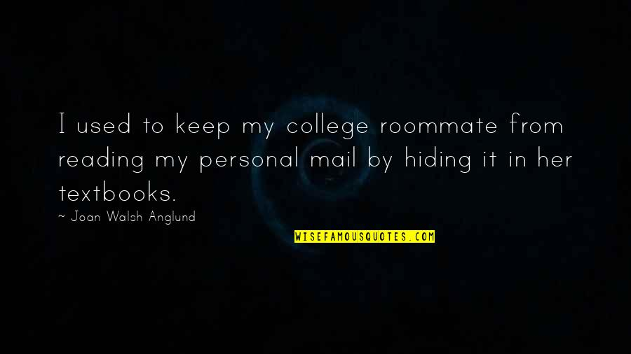 Roommate Quotes By Joan Walsh Anglund: I used to keep my college roommate from
