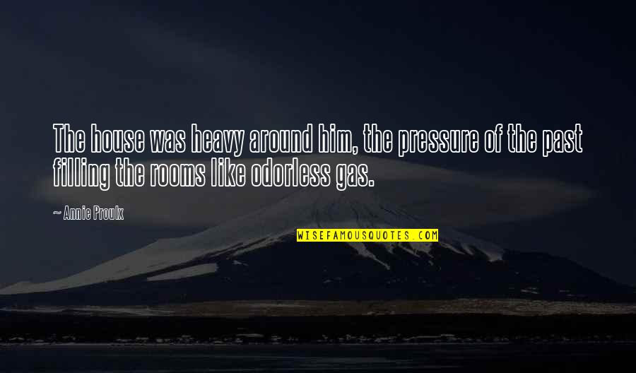 Rooms In A House Quotes By Annie Proulx: The house was heavy around him, the pressure
