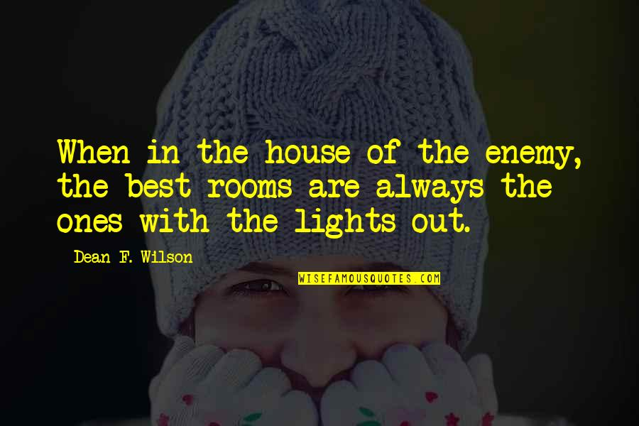 Rooms In A House Quotes By Dean F. Wilson: When in the house of the enemy, the