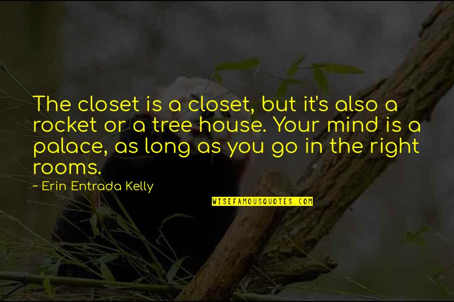 Rooms In A House Quotes By Erin Entrada Kelly: The closet is a closet, but it's also