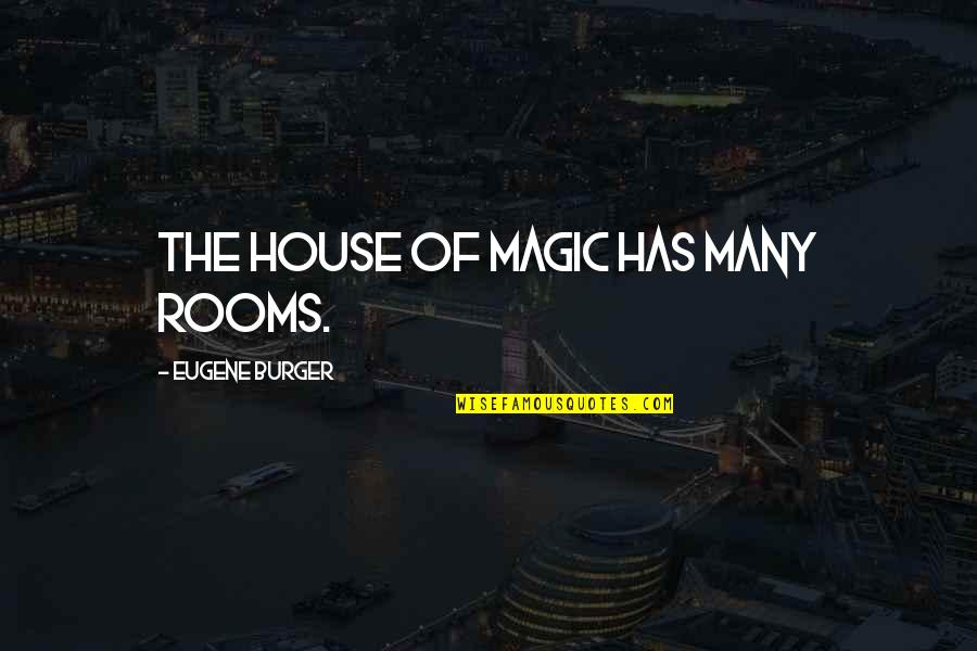 Rooms In A House Quotes By Eugene Burger: The house of magic has many rooms.