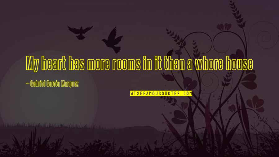 Rooms In A House Quotes By Gabriel Garcia Marquez: My heart has more rooms in it than