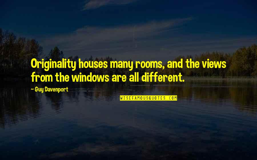 Rooms In A House Quotes By Guy Davenport: Originality houses many rooms, and the views from