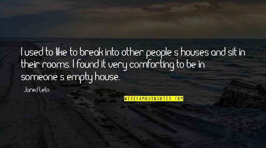 Rooms In A House Quotes By Jared Leto: I used to like to break into other