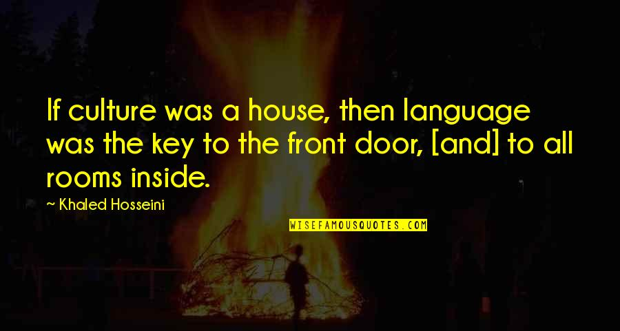 Rooms In A House Quotes By Khaled Hosseini: If culture was a house, then language was