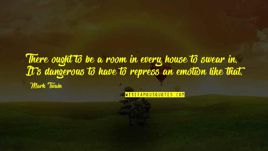 Rooms In A House Quotes By Mark Twain: There ought to be a room in every