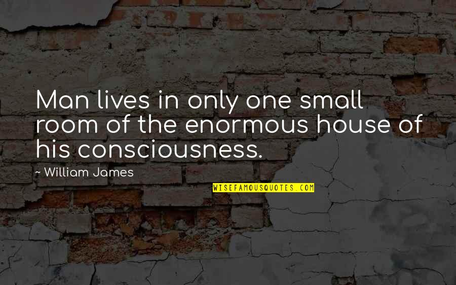 Rooms In A House Quotes By William James: Man lives in only one small room of