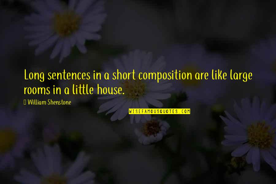 Rooms In A House Quotes By William Shenstone: Long sentences in a short composition are like