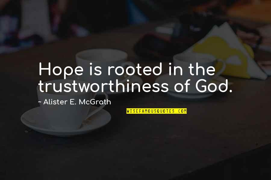 Rooted In God Quotes By Alister E. McGrath: Hope is rooted in the trustworthiness of God.
