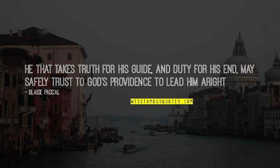 Rooted In God Quotes By Blaise Pascal: He that takes truth for his guide, and